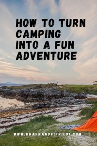 How To Turn Camping Into A Fun Adventure