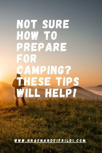 Not Sure How To Prepare For Camping? These Tips Will Help!